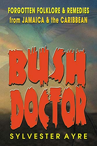 BUSH DOCTOR: Forgotten Folklore and Remedies from: Ayre, Sylvester