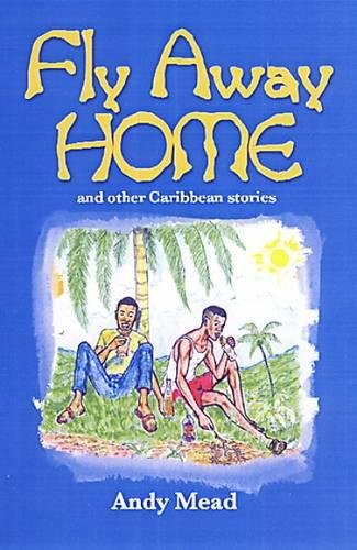 Fly Away Home: And Other Caribbean Stories: Andy Mead