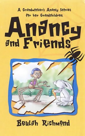 Anancy and Friends: A Grandmother's Anancy Stories for Her Grandchildren: Beulah Richmond