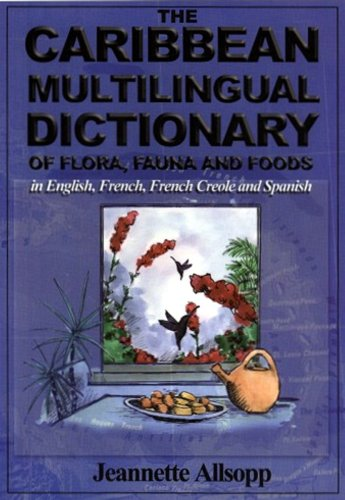 9789768189097: The Caribbean Multilingual Dictionary of Flora, Fauna and Foods in English, French, French Creole and Spanish (English, French and Spanish Edition)