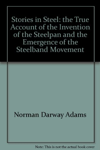 9789768194503: Stories in Steel: The True Account of the Invention of the Steelpan and the Emergence of the Steelband Movement