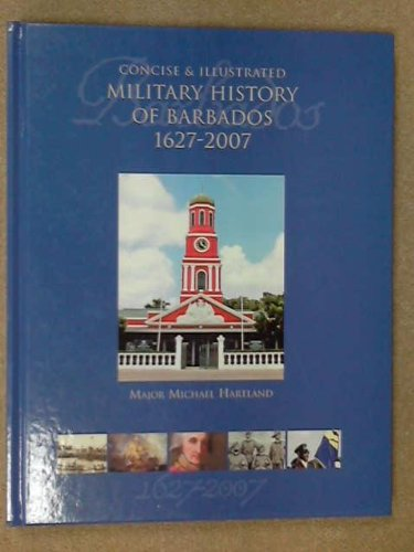 9789768215208: A Concise and Illustrated Military History of Barbados 1627-2007