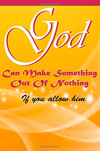 God can make something out of nothing: God can make something out of nothing, Book 1: ...