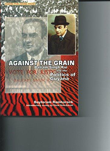 9789769504912: Against the Grain: Balram Singh Rai and the Politics of Guyana