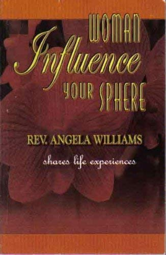 Woman: Influence Your Sphere: Williams, Rev. Angela