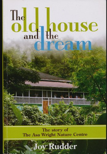 9789769508217: The Old House and the Dream: The Story of the Asa Wright Nature Centre
