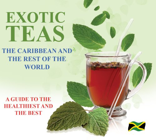 9789769518841: Exotic Teas: The Caribbean and the Rest of the World: A Guide to the Healthiest and the Best