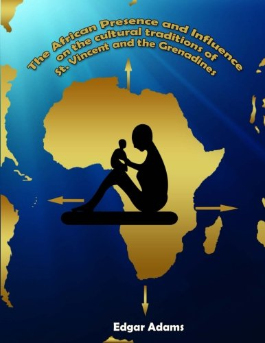 9789769527126: The African Presence and Influence on the Cultural Traditions of St. Vincent and the Grenadines