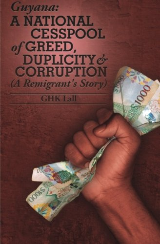 Guyana: A National Cesspool of Greed, Duplicity & Corruption (A Remigrant's Story): G H K ...