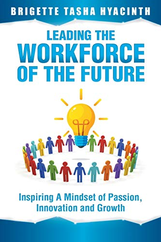 9789769609242: Leading the Workforce of the Future: Inspiring a Mindset of Passion, Innovation and Growth