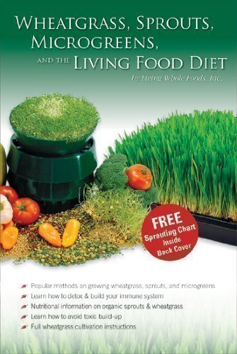 9789770992296: Wheatgrass, Sprouts, Microgreens & The Living Food Diet - Wheat Grass / Sprouting / Vegan Raw Food Dieting Book