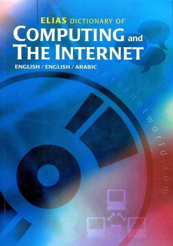 Elias Dictionary of Computing and The Internet: English-English-Arabic: Stewart, A