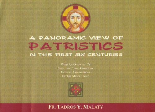 A Panoramic View of Patristics in the: Malaty, Fr. Tadros