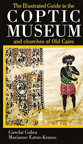 The Illustrated Guide to the Coptic Museum: Gabra, Gawdat