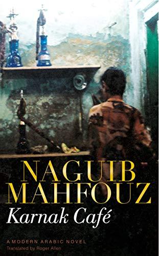 Karnak Cafe : A Modern Arabic Novel: Naguib Mahfouz