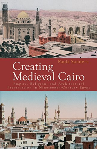 9789774160950: Creating Medieval Cairo: Empire, Religion, and Architectural Preservation in Nineteenth-Century Egypt