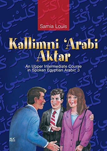Kallimni Arabi Aktar an Upper Intermediate Course in Spoken Egyptian Arabic (Mixed media product): ...