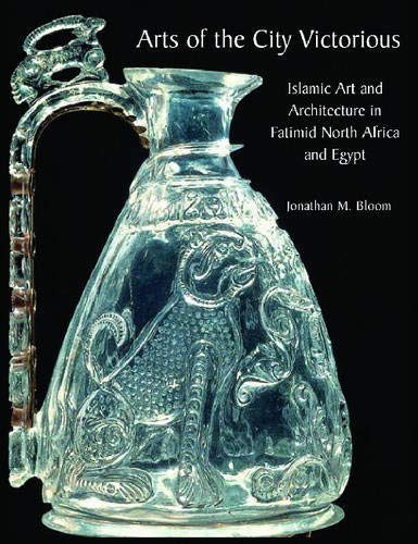 9789774161292: Arts of the City Victorious: Islamic Art & Architecture in Fatimid North Africa & Egypt.