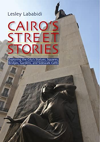 9789774161537: Cairo's Street Stories: Exploring the City's Statues, Squares, Bridges, Garden, and Sidewalk Cafes