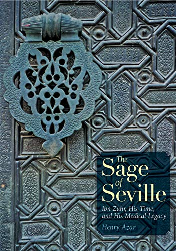9789774161551: The Sage of Seville: Ibn Zuhr, His Time, and His Medical Legacy
