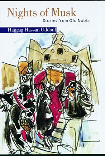 Nights of Musk: Stories from Old Nubia: Oddoul, Haggag Hassan