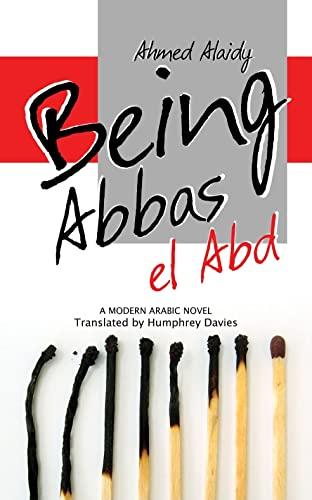 9789774163098: Being Abbas el Abd: A Modern Arabic Novel (Modern Arabic Literature)