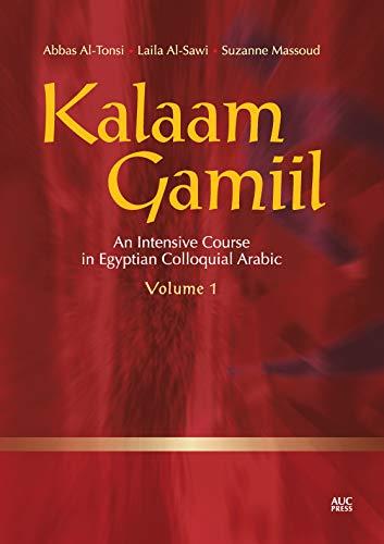 Kalaam Gamiil: An Intensive Course in Egyptian Colloquial Arabic: Volume 1: Al-Tonsi, Abbas; ...