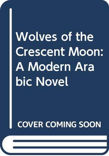 9789774163678: Wolves of the Crescent Moon: A Modern Arabic Novel