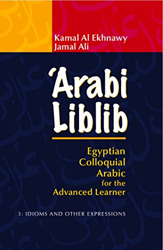 'Arabi Liblib: Egyptian Colloquial Arabic for the Advanced Learner. Volume 3: Idioms and Other...