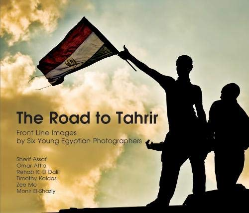 9789774165146: The Road to Tahrir: Front Line Images by Six Young Egyptian Photographers