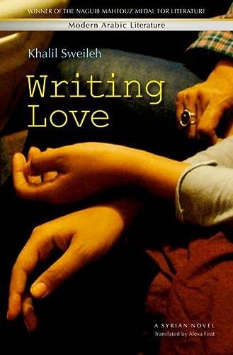 Writing Love: A Modern Syrian Novel (Modern: Sweileh, Khalil