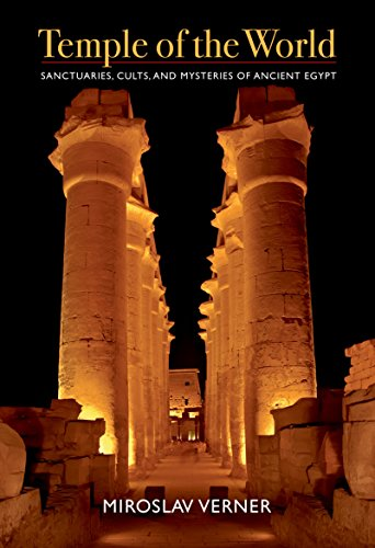 Temple of the World: Sanctuaries, Cults, and Mysteries of Ancient Egypt: Verner, Miroslav