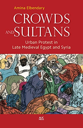 9789774167171: Crowds and Sultans: Urban Protest in Late Medieval Egypt and Syria