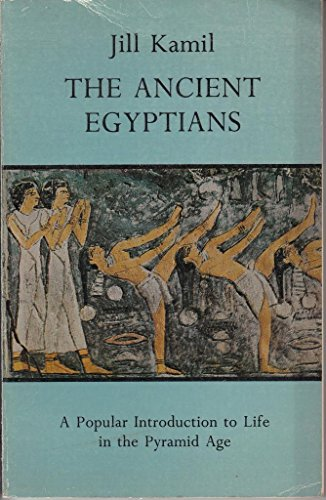 The Ancient Egyptians: A Popular Introduction to Life in the Pyramid Age: Kamil, Jill
