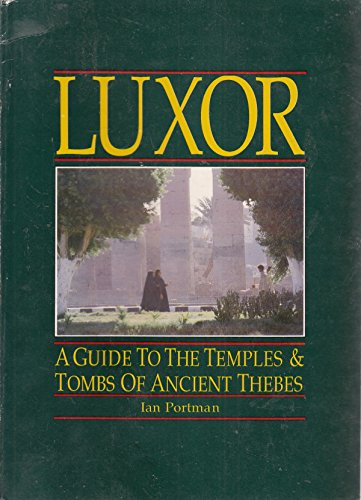 Luxor: A Guide to the Temples and: Portman, Ian