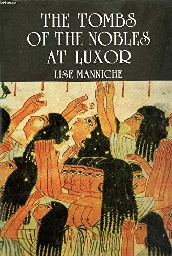 The tombs of the nobles at Luxor: Lise Manniche