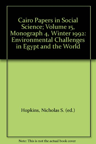 Cairo Papers in Social Science; Volume 15, Monograph 4, Winter 1992: Environmental Challenges in ...