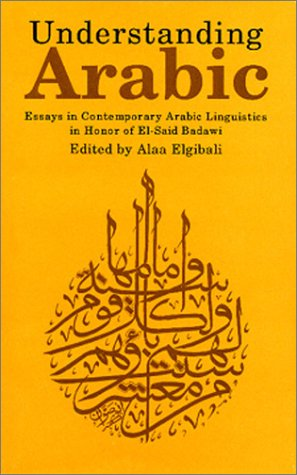 9789774243721: Understanding Arabic: Essays in Contemporary Arabic Linguistics in Honor of El-Said Badawi