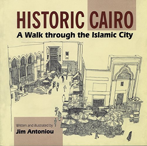 Historic Cairo: A Walk Through the Islamic: Antoniou, Jim