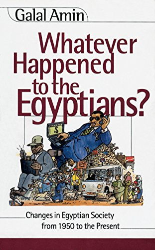 9789774245596: Whatever Happened to the Egyptians: Changes in Egyptian Society from 1950 to the Present