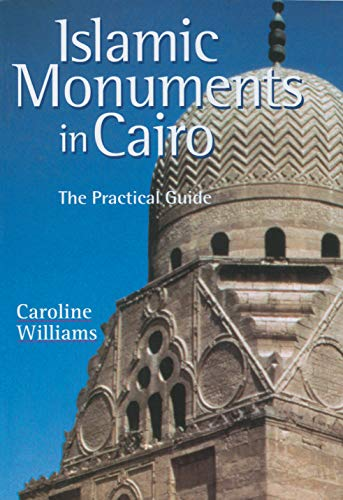 Islamic Monuments in Cairo: The Practical Guide: Williams, Caroline