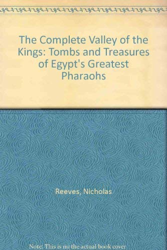 9789774247354: The Complete Valley of the Kings: Tombs and Treasures of Egypt's Greatest Pharoahs
