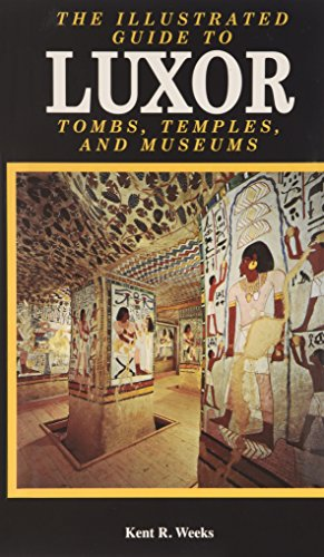 Illustrated Guide To Luxor And The Valley Of The Kings: Weeks, Kent R.