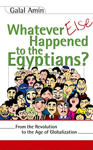 9789774248191: Whatever Else Happened to the Egyptians?: From the Revolution to the Age of Globalization