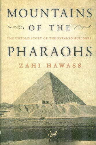 Mountains of the Pharaohs: The Untold Story of the Pyramid Builders (9774248953) by Zahi Hawass