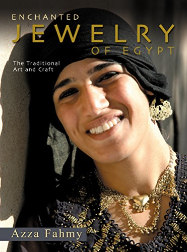 Enchanted Jewelry of Egypt: The Traditional Art and Craft (Hardback) 9789774249013 For many women of Egypt, their jewelry is their bank―they wear their wealth in their gold. But jewelry in Egypt is also more than mere a