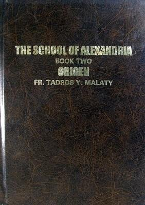Lectures in Patrology, the School of Alexandria Book Two Origen: Malaty, Tadros