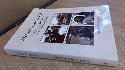 Maadi 1904-1962 Society and History in a: Raafat, Samir W.