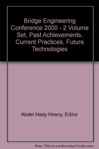 Bridge Engineering Conference 2000 - 2 Volume Set, Past Achievements, Current Practices, Future ...