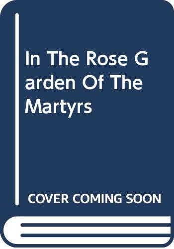 9789780007119: In The Rose Garden Of The Martyrs